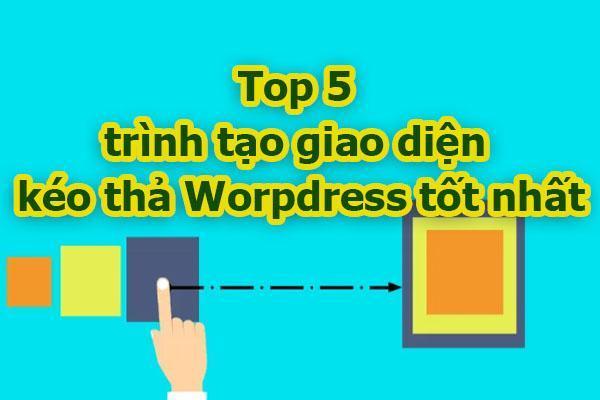 Plugin drag and Drop: Top 5 trình tạo giao diện kéo thả Worpdress tốt nhất
