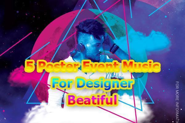 Poster Event Music: Sưu tầm 5 mẫu Poster cực đẹp dành cho anh em thiết kế