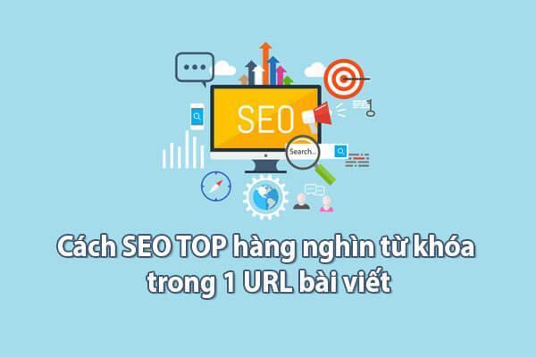 Cách SEO TOP hàng nghìn từ khóa trong 1 URL bài viết