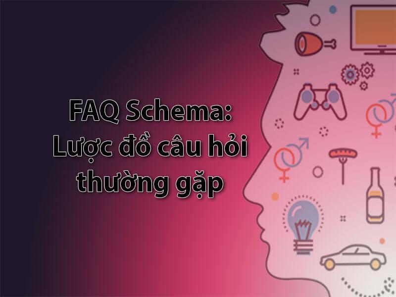 FAQ Schema: Lược đồ câu hỏi thường gặp