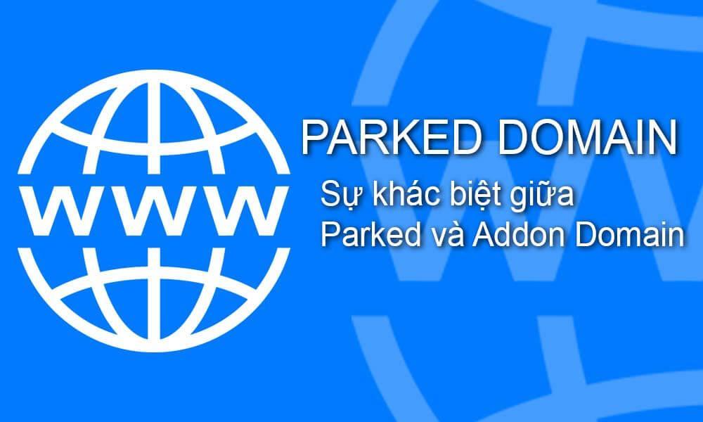 Parked Domain là gì? Sự khác biệt giữa parked và addon domain