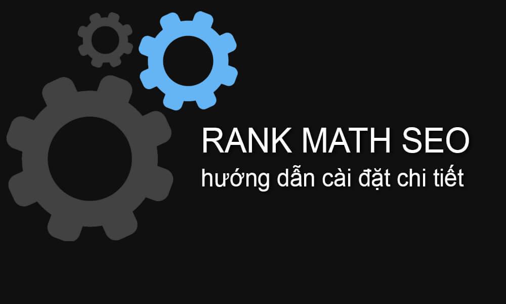 Rank Math SEO Plugin: Hướng dẫn cài đặt chi tiết