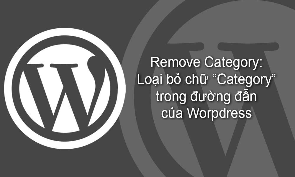 """Remove category: Loại bỏ chữ """"category"""" trong đường dẫn của wordpress"""