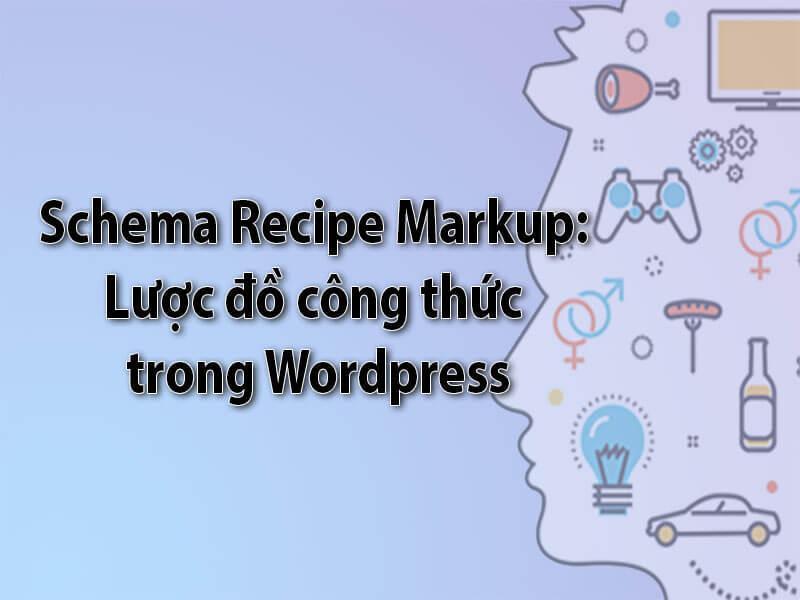 Schema Recipe Markup: Lược đồ công thức trong Wordpress