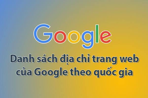 List Domain Google: Danh sách các trang web của google tại các quốc gia