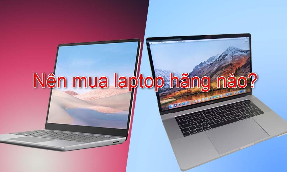 Nên mua laptop hãng nào tốt nhất, bền nhất, giá tốt nhất